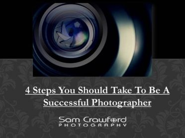 4 Steps You Should Take To Be A Successful Photographer