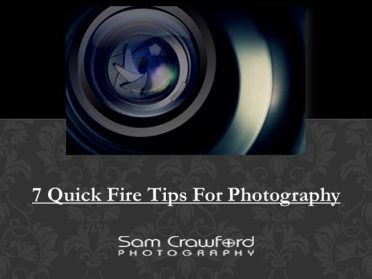 7 Quick Fire Tips For Photography