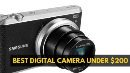 Review Of The Best Digital Cameras Under 200$ From Leading Manufacturers Of Cameras