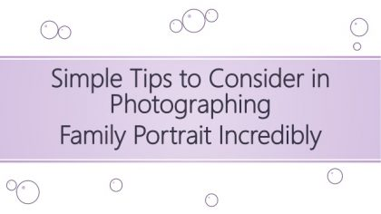 Simple Tips to Consider in Photographing Family Portrait Incredibly