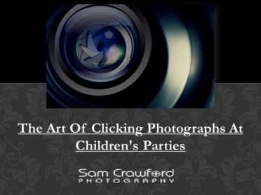 The Art Of Clicking Photographs At Children Parties