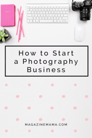 Want to Start a Photography Business? Here Are Some Tips To Help You